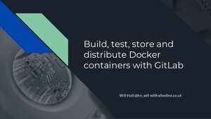 Build, Test, Store and Distribute Docker Containers with GitLab