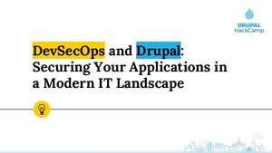 DevSecOps and Drupal: Securing Your Applications in a Modern IT Landscape